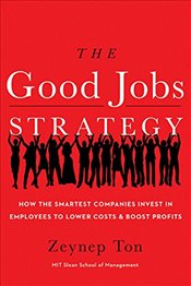 Good Jobs Strategy : How the Smartest Companies Invest in Employees to Lower Costs and Boost Profits - Ton, Zeynep