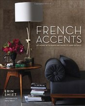 French Accents : At Home with Parisian Objects and Details - Swift, Erin