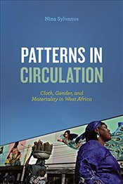 Patterns in Circulation : Cloth, Gender, and Materiality in West Africa - Sylvanus, Nina