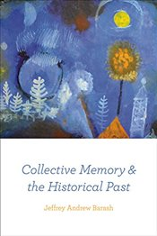 Collective Memory and the Historical Past - Barash, Jeffrey Andrew