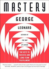 Mastery : The Keys to Success and Long-Term Fullfillment - LEONARD, GEORGE