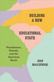 Building a New Educational State : Foundations, Schools, and the American South - Malczewski, Joan