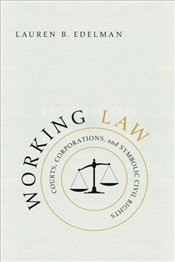 Working Law : Courts, Corporations, and Symbolic Civil Rights  - Edelman, Lauren B.