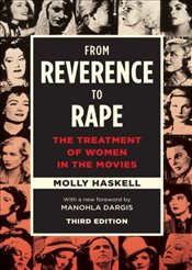 From Reverence to Rape : The Treatment of Women in the Movies  - Haskell, Molly