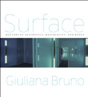 Surface : Matters of Aesthetics, Materiality, and Media - Bruno, Giuliana