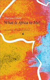 What is Africa to Me? : Fragments of a True-to-Life Autobiography  - Conde, Maryse