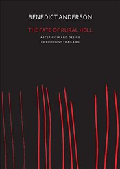 Fate of Rural Hell : Asceticism and Desire in Buddhist Thailand - Anderson, Benedict