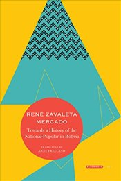 Towards a History of the National-Popular in Bolivia  - Mercad, Rene Zavaleta