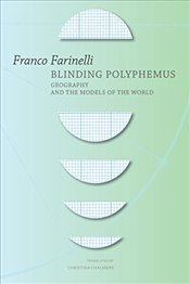 Blinding Polyphemus : Geography and the Models of the World  - Farinelli, Franco