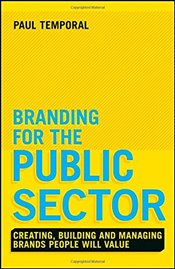 Branding for the Public Sector : Creating, Building and Managing Brands People Will Value - Temporal, Paul