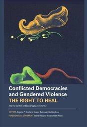 Conflicted Democracies and Gendered Violence : The Right to Heal; Internal Conflict and Social Uphea - Chatterji, Angana