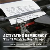 Activating Democracy : The I Wish to Say Project - Oring, Sheryl