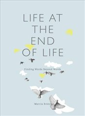 Life at the End of Life : Finding Words Beyond Words - Brennan, Marcia