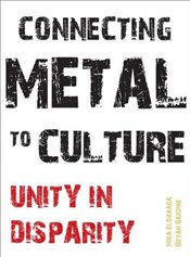 Connecting Metal to Culture : Unity in Disparity - Elovaara, Mika