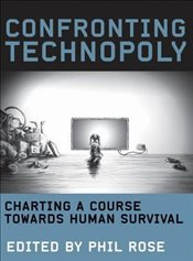 Confronting Technopoly : Charting a Course Towards Human Survival - Rose, Phil