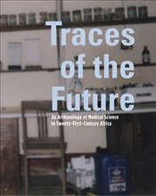 Traces of the Future : An Archaeology of Medical Science in Africa - Geissler, Paul Wenzel
