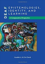 Deaf Epistemologies, Identity, and Learning : A Comparative Perspective  - Clerck, Goedele A. M. De