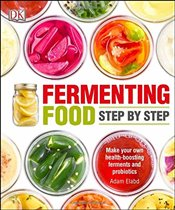 Fermenting Foods Step-by-Step - Elabd, Adam