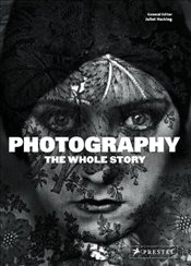 Photography : The Whole Story - Hacking, Juliet