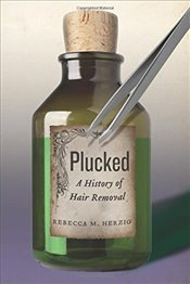 Plucked : A History of Hair Removal - Herzig, Rebecca M.
