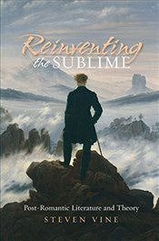 Reinventing the Sublime : Post Romantic Literature and Theory - Vine, Steven