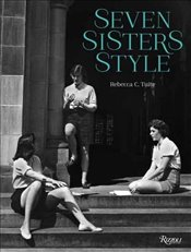 Seven Sisters Style : The All-American Preppy Look - Tuite, Rebecca C.