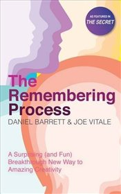 Remembering Process : A Surprising (and Fun) Breakthrough New Way to Amazing Creativity - Vitale, Joe