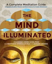 Mind Illuminated: A Complete Meditation Guide Integrating Buddhist Wisdom and Brain Science for Grea - Yates, John