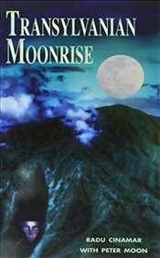 Transylvanian Moonrise : A Secret Initiation in the Mysterious Land of the Gods - Cinamar, Radu