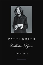 Patti Smith Collected Lyrics, 1970-2015 - Smith, Patti