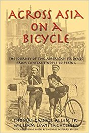 Across Asia on a Bicycle : The Journey of Two American Students from Constantinople to Peking -