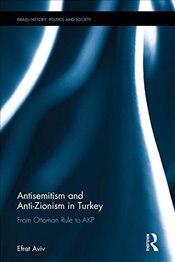 Antisemitism and Anti-Zionism in Turkey : From Ottoman Rule to AKP - Aviv, Efrat