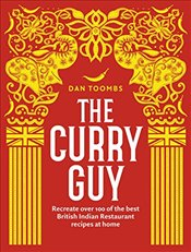 Curry Guy : Recreate Over 100 of the Best British Indian Restaurant Recipes at Home - Toombs, Dan