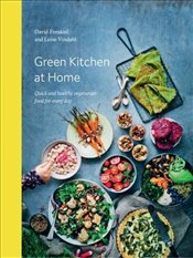 Green Kitchen at Home : Quick and Healthy Vegetarian Food for Everyday - Frenkiel, David