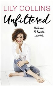 Unfiltered : No Shame, No Regrets, Just Me - Collins, Lily