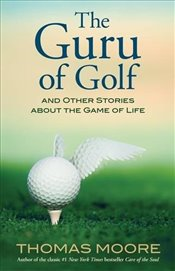 Guru Of Golf : And Other Stories About the Game of Life - Moore, Thomas