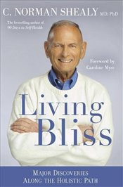 Living Bliss : Major Discoveries Along the Holistic Path - Shealy, Norman