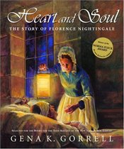 Heart and Soul : The Story of Florence Nightingale - Gorrell, Gena Kinton