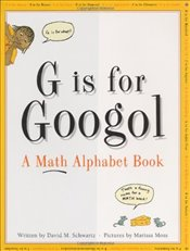 G is for Googol: Math Alphabet Book - Schwarz, David