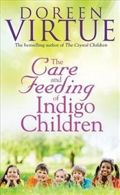 Care And Feeding Of Indigo Children - Virtue, Doreen