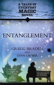 Entanglement : A Tales of Everyday Magic Novel - Braden, Gregg
