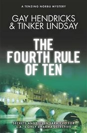 Fourth Rule of Ten : A Tenzing Norbu Mystery (Dharma Detective 4) - Hendricks, Gay