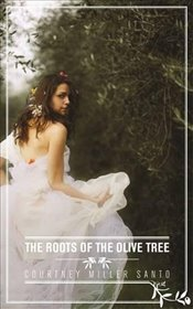 Roots of the Olive Tree - Santo, Courtney Miller