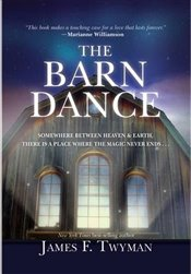 Barn Dance : Somewhere between Heaven and Earth, there is a place where the magic never ends - TWYMAN, JAMES F.
