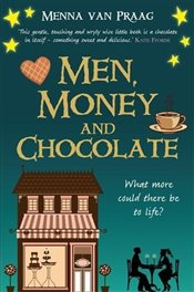 Men, Money and Chocolate : What more could there be to life? - Praag, Menna Van