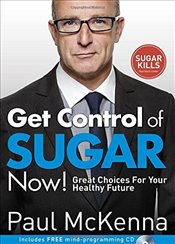 Get Control of Sugar Now!: Great Choices For Your Healthy Future - McKenna, Paul