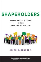 Shapeholders : Business Success in the Age of Activism   - Kennedy, Mark