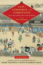Lust, Commerce, and Corruption : An Account of What I Have Seen and Heard, by an Edo Samurai  - Teeuwen, Mark