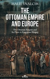 Ottoman Empire and Its Place in European History - İnalcık, Halil