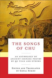 Songs of Chu : An Anthology of Ancient Chinese Poetry by Qu Yuan and Others  - Sukhu, Gopal